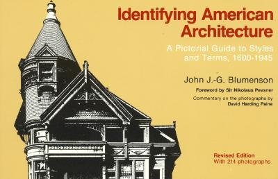 Identifying American Architecture: A Pictorial Guide to Styles and Terms, 1600-1945, Revised Edition - Blumenson, John J