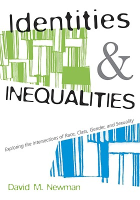 Identities and Inequalities: Exploring the Intersections of Race, Class, Gender, & Sexuality: Exploring the Intersections of Race, Class, Gender and Sexuality - Newman, David M, Dr., and Newman David