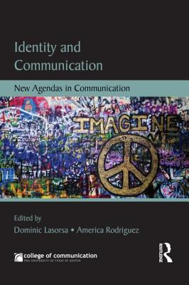 Identity and Communication: New Agendas in Communication - Lasorsa, Dominic L. (Editor), and Rodriguez, America (Editor)