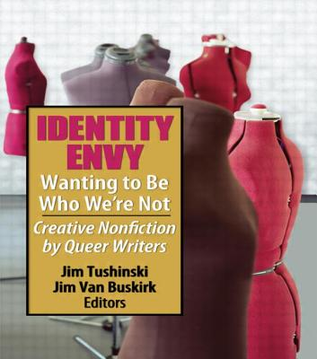 Identity Envy Wanting to Be Who We're Not: Creative Nonfiction by Queer Writers - Tushinski, Jim, and Van Buskirk, Jim
