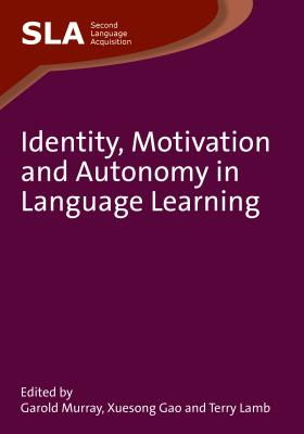 Identity, Motivation and Autonomy in Language Learning - Murray, Garold (Editor), and Gao, Xuesong (Editor), and Lamb, Terry (Editor)