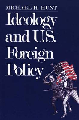 Ideology and U.S Foreign Policy - Hunt, Michael