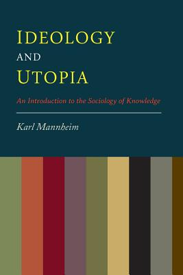 Ideology and Utopia: An Introduction to the Sociology of Knowledge - Mannheim, Karl, and Wirth, Louis (Translated by), and Shils, Edward (Translated by)