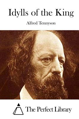 Idylls of the King - Tennyson, Alfred, Lord, and The Perfect Library (Editor)