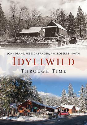 Idyllwild Through Time - Drake, John, and Frazier, Rebecca, and Smith, Robert B