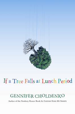 If a Tree Falls at Lunch Period - Choldenko, Gennifer