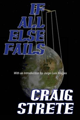 If All Else Fails - Strete, Craig, and Borges, Jorge Luis (Introduction by)