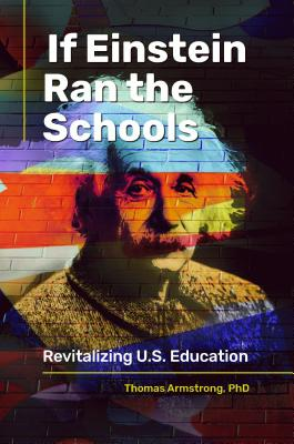 If Einstein Ran the Schools: Revitalizing U.S. Education - Armstrong, Thomas