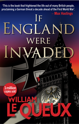 If England Were Invaded - Queux, William le, and Webb, Mike (Introduction by)