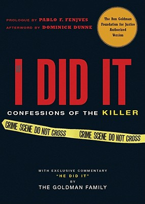 If I Did It: Confessions of the Killer - Goldman Family, The, and Fenjves, Pablo (Read by), and Dunne, Dominick (Afterword by)