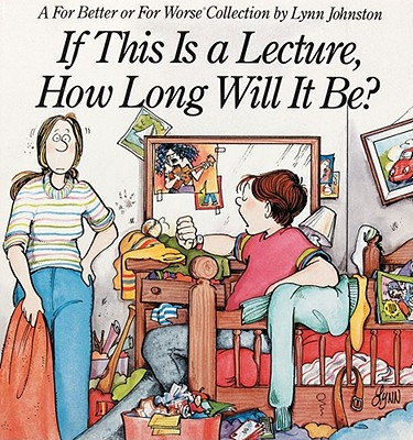 If This Is a Lecture, How Long Will It Be?: A for Better or for Worse Collection - Johnston, Lynn, and Johnston, Velda