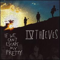 If We Can't Escape My Pretty - IV Thieves