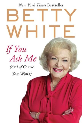 If You Ask Me: (and of Course You Won't) - White, Betty