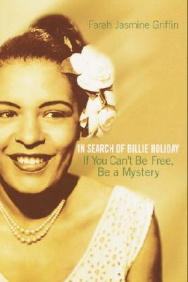 If You Can't Be Free, Be a Mystery: In Search of Billie Holiday - Griffin, Farah Jasmine