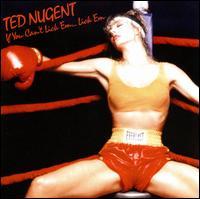 If You Can't Lick 'Em...Lick 'Em - Ted Nugent