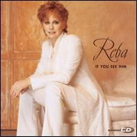 If You See Him - Reba McEntire