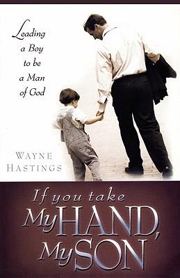 If You Take My Hand, My Son - Hastings, Wayne