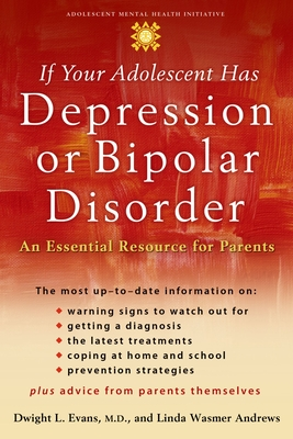 If Your Adolescent Has Depression or Bipolar Disorder: An Essential Resource for Parents - Evans, Dwight L, MD