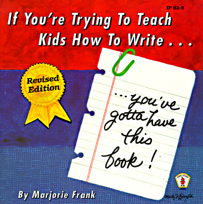 If You're Trying to Teach Kids How to Write: You've Gotta Have This Book! - Frank, Marjorie