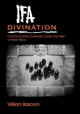 Ifa Divination: Communication Between Gods and Men in West Africa - Bascom, William W