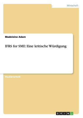Ifrs for Sme: Eine Kritische Wurdigung - Adam, Madeleine