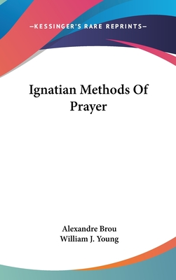 Ignatian Methods of Prayer - Brou, Alexandre, and Young, William J, S.J. (Translated by)