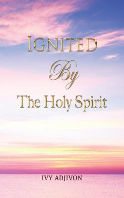 Ignited by the Holy Spirit - Adjivon, Ivy