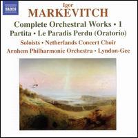 Igor Markevitch: Complete Orchestral Works, Vol. 1 - Jon Garrison (tenor); Lucy Shelton (soprano); Martijn van den Hoek (piano); Sarah Walker (mezzo-soprano);...