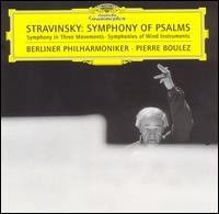 Igor Stravinsky: Symphony of Psalms; Symphony in Three Movements; Symphonies of Wind Instruments - Berlin Radio Symphony Chorus (choir, chorus); Berlin Philharmonic Orchestra; Pierre Boulez (conductor)