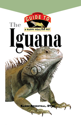 Iguana: An Owner's Guide to a Happy Healthy Pet - Rosenthal, Karen L