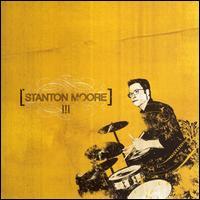 III - Stanton Moore