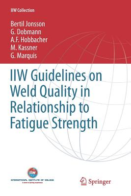 IIW Guidelines on Weld Quality in Relationship to Fatigue Strength - Jonsson, Bertil, and Dobmann, G., and Hobbacher, A. F.