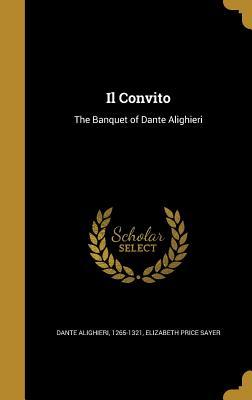 Il Convito: The Banquet of Dante Alighieri - Dante Alighieri, 1265-1321 (Creator), and Sayer, Elizabeth Price