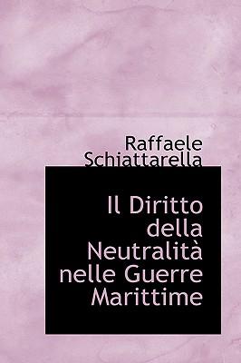 Il Diritto Della Neutralitan Nelle Guerre Marittime - Schiattarella, Raffaele