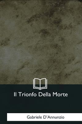 Il Trionfo Della Morte - D'Annunzio, Gabriele