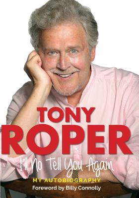I'll No Tell You Again: My Autobiography - Roper, Tony