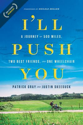 I'll Push You: A Journey of 500 Miles, Two Best Friends, and One Wheelchair - Gray, Patrick, and Skeesuck, Justin