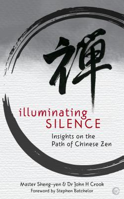 Illuminating Silence: Insights on the Path of Chinese Zen - Sheng-Yen, Master, and Crook, John (Editor)