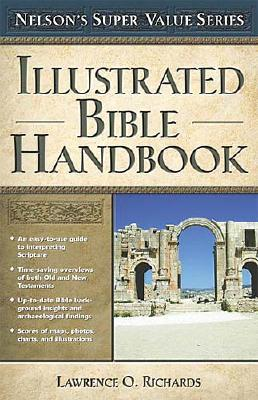 Illustrated Bible Handbook - Peters, Angie, Dr., and Richards, Lawrence O, Mr., and Thomas Nelson Publishers