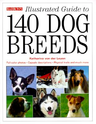 Illustrated Guide to 140 Dog Breeds - Leyen, Katharina Von Der, and Von Der Leyen, Katharina