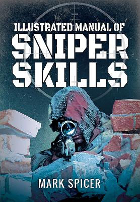 Illustrated Manual of Sniper Skills - Spicer, Mark