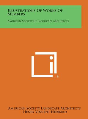 Illustrations of Works of Members: American Society of Landscape Architects - American Society Landscape Architects, and Hubbard, Henry Vincent (Introduction by)