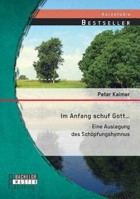 Im Anfang Schuf Gott...: Eine Auslegung Des Schopfungshymnus - Kaimer, Peter
