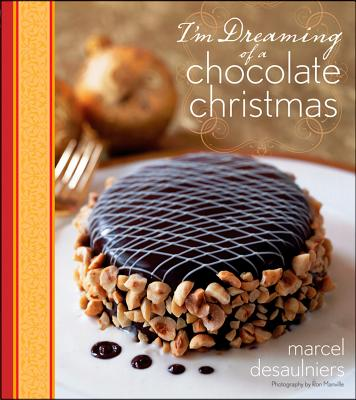 I'm Dreaming of a Chocolate Christmas - Desaulniers, Marcel, and Manville, Ron (Photographer)
