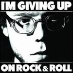 I'm Giving Up on Rock & Roll