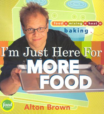I'm Just Here for More Food: Food X Mixing + Heat = Baking - Brown, Alton