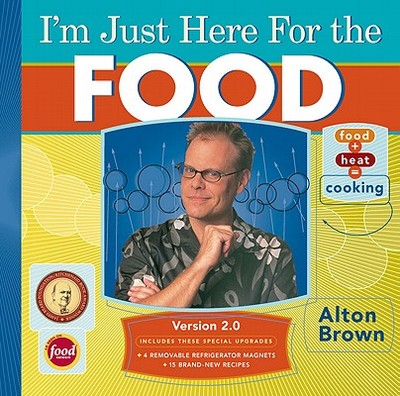I'm Just Here for the Food: Version 2.0 - Brown, Alton