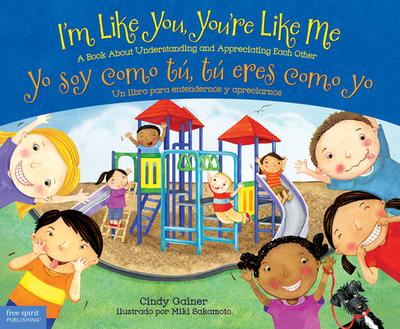 I'm Like You, You're Like Me / Yo Soy Como Tu, Tu Eres Como Yo: A Book about Understanding and Appreciating Each Other/Un Libro Para Entendernos y Apreciarnos - Gainer, Cindy, and Sakamoto, Miki (Illustrator)