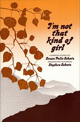 I'm Not That Kind of Girl: A Collection of Poetry - Schutz, Susan Polis