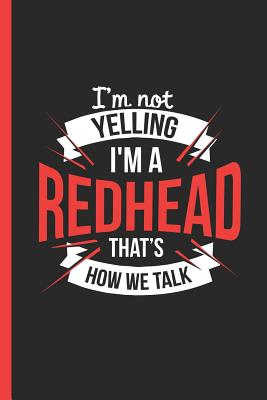 I'm Not Yelling I'm a Redhead That's How We Talk: Notebook, Journal or Diary Gift, Wide Ruled Paper (120 Pages, 6x9) - Supply, Redhead